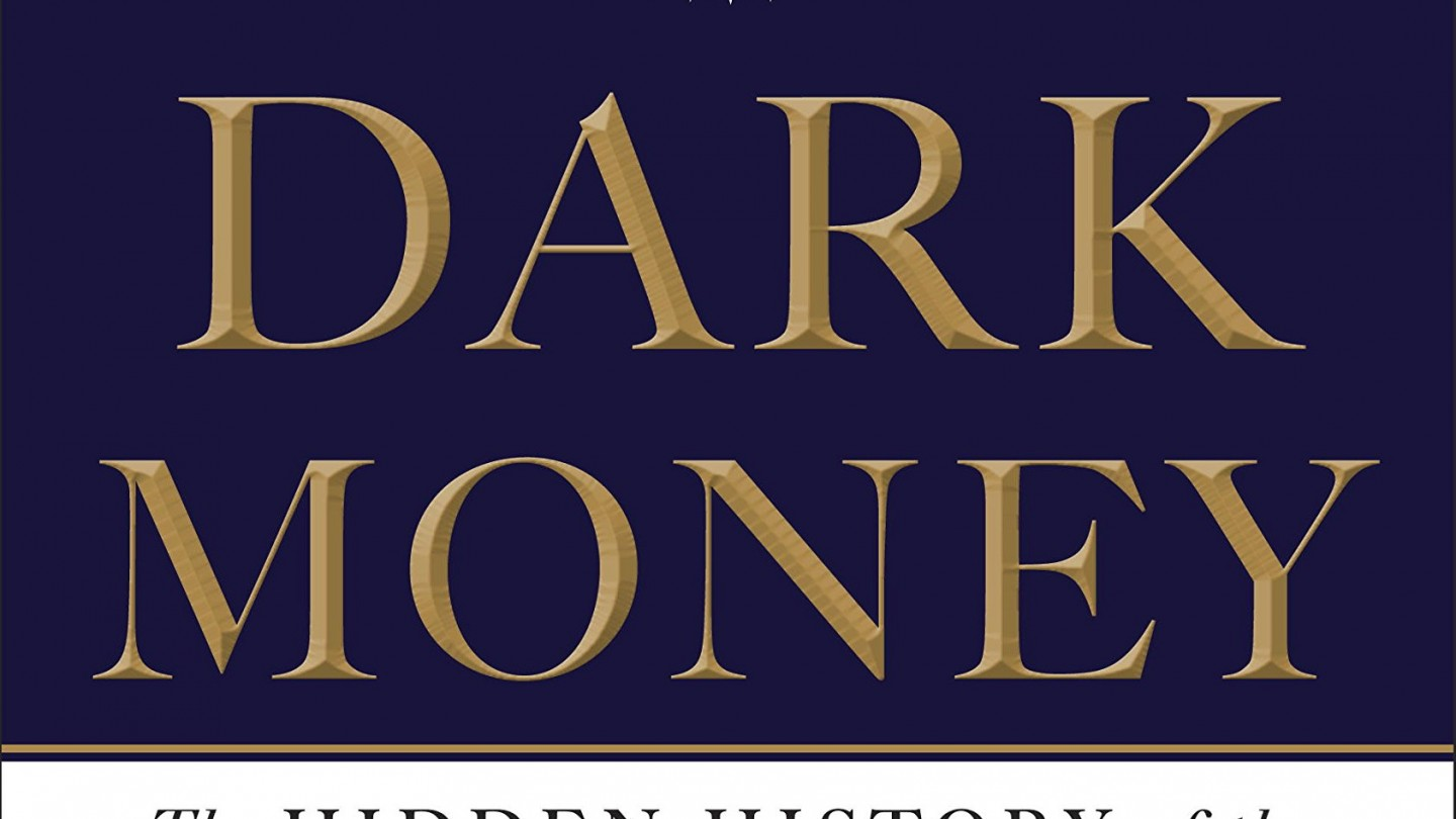 Jane Mayer, Dark Money: The Hidden History of the Billionaires Behind the Rise of the Radical Right